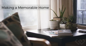 Making a Memorable Home